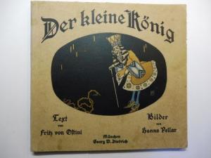 Ostini *, Fritz von und Hanns Pellar (Bilder): Der kleine König. Text von Fritz von Ostini / Bilder von Hanns Pellar.