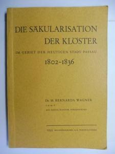 Wagner *, Dr. Bernarda: DIE SÄKULARISATION DER KLÖSTER IM GEBIET DER HEUTIGEN STADT PASSAU 1802-1836.