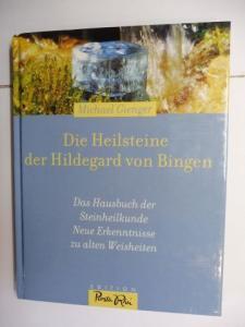 Gienger, Michael und Ines Blersch (Fotos): Die Heilsteine der Hildegard von Bingen. Das Hausbuch der Steinheilkunde - Neue Erkenntnisse zu alten Weisheiten.