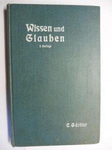 Güttler *, C. Carl: Wissen und Glauben. Sechzehn Vorträge.