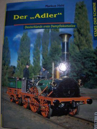 """Hehl, Markus: Der """"Adler"""". Deutschlands erste Dampflokomotive *. 0"""