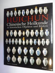 Unschuld, Paul U.: HUICHUN - Rückkehr in den Frühling - Chinesische Heilkunde in historischen Objekten und Bildern *.