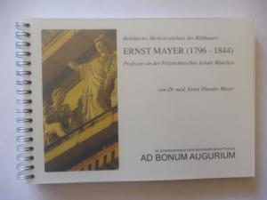 Mayer, Dr. med. Ernst Theodor und Prof. Dr. Johann Michael Sötl (Zitat-Hinterdeckelblatt): Bebildertes Werkverzeichnis des Bildhauers ERNST MAYER (1796-1844) - Professor an der Polytechnischen Schule München.