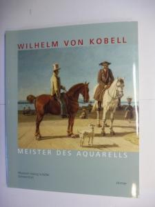 Valter, Claudia und Rudolf Rieger (Beitrag): WILHELM VON KOBELL (1766-1853) - MEISTER DES AQUARELLS *.