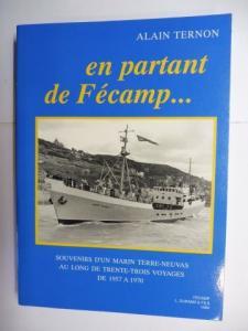 Ternon, Alain und Jean Yorck (Preface): En partant de Fecamp - SOUVENIRS D`UN MARIN TERRE-NEUVAS * AU LONG DE TRENTRE-TROIS VOYAGES DE 1957 A 1970.