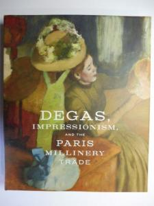 Kelly, Simon and Esther Bell: DEGAS, IMPRESSIONISM, AND THE PARIS MILLINERY TRADE *. With Contributions / Mit Beiträge.