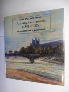 Budde (Hrsg.), Rainer: Armand Guillaumin (1841-1927) *. EIN VERGESSENER IMPRESSIONIST. Mit Beiträge.
