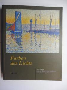 """Franz (Hrsg.), Erich und Paul Signac (Text: Neoimpressionismus""""): Farben des Lichts - Paul Signac (1863-1935) und der Beginn der Moderne von Matisse bis Mondrian *. Mit Beiträge."""