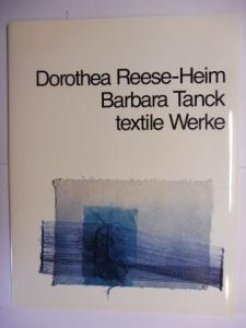 Reese-Heim, Dorothea, Barbara Tanck K. H. Dallinger / Christoph Engelhorn u. a.: Dorothea Reese-Heim. Barbara Tanck - textile Werke *.