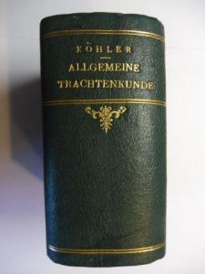 Köhler, Bruno: Allgemeine Trachtenkunde - I bis VII *. Mit 848 Kostümbildern gezeichnet von Verfasser.