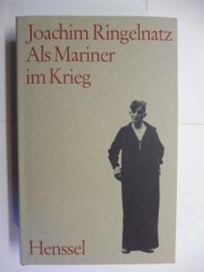 Ringelnatz *, Joachim: Als Mariner im Krieg. Das Gesamtwerk Band 7.