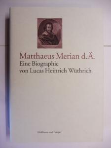 Wüthrich, Lucas Heinrich: Matthaeus Merian d. Ä. - Eine Biographie.