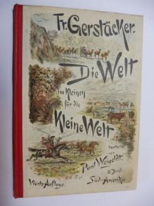 Weigeldt (Bearb. + Hrsg.), Paul und Fr. (Friedrich) Gerstäcker: Die Welt im Kleinen für die Kleine Welt IV. Bd. - Friedrich Gerstäckers unterhaltende Belehrungen über SÜD-AMERIKA *.