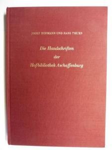 Hofmann, Josef und Hans Thurn: DIE HANDSCHRIFTEN DER HOFBIBLIOTHEK ASCHAFFENBURG *.
