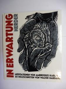 Habdank, Walter und Ambrosius Karl Ruf: IN ERWARTUNG - MEDITATIONEN VON AMBROSIUS KARL RUF ZU HOLZSCHNITTEN VON WALTER HABDANK. + AUTOGRAPH *.