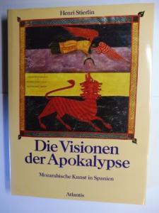 Stierlin, Henri und Hanna Wulff: Die Visionen der Apokalypse - Mozarabische Kunst in Spanien.