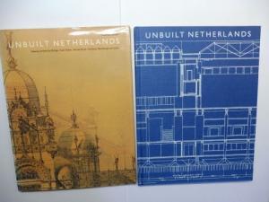Nooteboom , Cees, Cees de Jong / Frank den Oudsten Dirck van Woerkom a. o.: UNBUILT NETHERLANDS - Visionary projects by Berlage, Oud, Duiker, Van den Broek, Van Eyck, Hertzberger and others *.