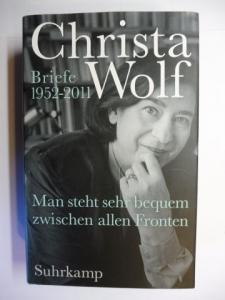 Wolf *, Christa und Sabine Wolf (Hrsg.): Christa Wolf - Man steht sehr bequem zwischen allen Fronten - Briefe 1952-2011.