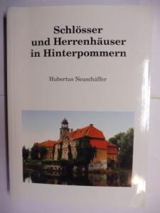 Neuschäffer, Hubertus: Schlösser und Herrenhäuser in Hinterpommern *. Ein Handbuch über Häuser und Güter mit Bildern.