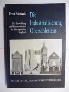 Komarek, Ernst: Die Industrialisierung Oberschlesiens *. Zur Entwicklung der Montanindustrie im überregionalen Vergleich. Historischen Forschungen.