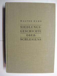 Kuhn, Walter: SIEDLUNGSGESCHICHTE OBERSCHLESIENS *. 4. Veröffentlichung herausgegeben von der Oberschlesischen Studienhilfe.