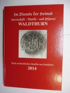 Bergler, Franz: Im Dienst der Heimat. Herrschaft - Markt - und Pfarrei WALDTHURN *. Nach archivalischen Quellen neu bearbeitet 2014.