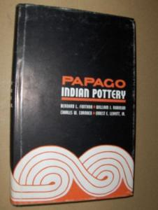 Fontana, Bernard, William J. Robinson and Charles W. Cormack *: PAPAGO INDIAN POTTERY.