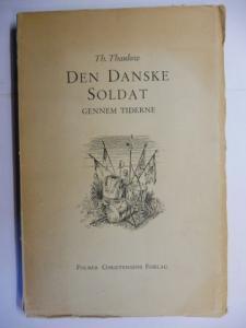 Thaulow, Th.: DEN DANSKE SOLDAT. GENNEM TIDERNE.