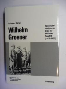 Hürter, Johannes: Wilhelm Groener - Reichswehrminister am Ende der Weimarer Republik (1928-1932) *.