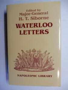 Siborne (Edited by), Major General H.T.: Captain William Siborne - WATERLOO LETTERS *. 180 Letters give first-hand accounts of all the principal phases of the Battle of Waterloo. Letters from the General Staff, calvary, artillery and infantry officers.