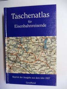 Ambrosius, Dr. Ernst, Karl Tänzler Thomas Fischer (Herstellung) u. a.: TASCHENATLAS FÜR EISENBAHNREISENDE - Reprint der Ausgabe (d. 2. A.) aus dem Jahr 1927 *. Mit erläuterndem Text und einem Ortsverzeichnis herausgegeben.