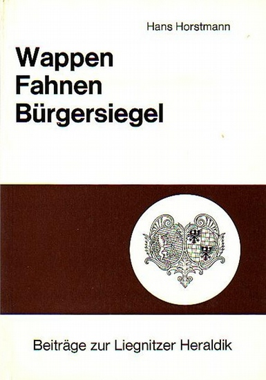 Horstmann, Hans: Wappen, Fahnen, Bürgersiegel. Beiträge zur Liegnitzer Heraldik. (= Beiträge zur Liegnitzer Geschichte, Band 6).