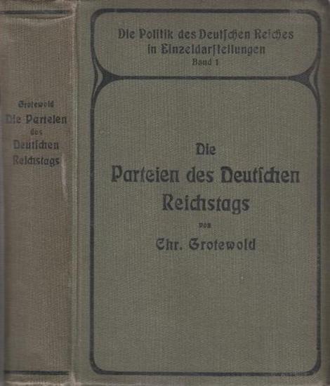 Grotewold, Chr. Die Parteien des Deutschen Reichstags. Mit einem Vorwort. (= Die Politik des Deutschen Reiches in Einzeldarstellungen. Band 1.