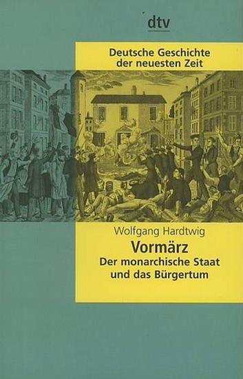 Hardtwig, Wolfgang: Vormärz : Der monarchische Staat und das Bürgertum.