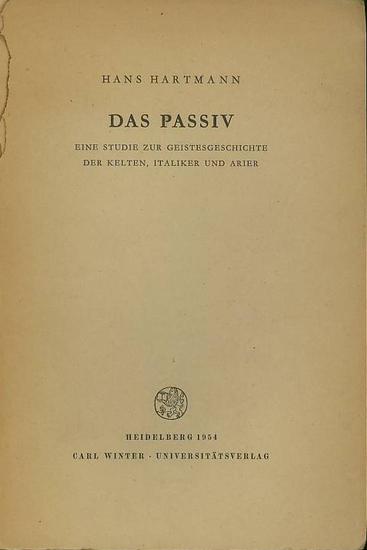Hartmann, Hans: Das Passiv. Eine Studie zur Geistesgeschichte der Kelten, Italiker und Arier.