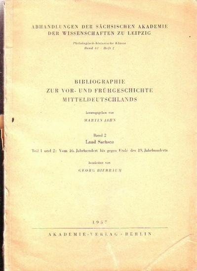Sachsen. - Jahn, Martin (Hrsg.) ; Bierbaum, Georg (Bearb.): Bibliographie zur Vor- und Frühgeschichte Mitteldeutschlands. Bd. 2: Land Sachsen. Teil 1 und 2: Vom 16. Jahrhundert bis gegen Ende des 19. Jahrhunderts.