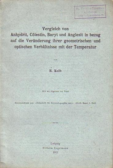 Kolb, R.: Vergleich von Anhydrit, Cölestin, Baryt und Anglesit in bezug auf die Veränderung ihrer geometrischen und optischen Verhältnisse mit der Temperatur. Sonderabdruck aus: Zeitschrift für Krystallographie, Band 49, Heft 1.