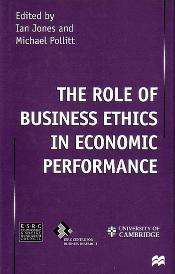 Jones, Ian and Pollitt, Michael (ed.): The Role of Business Ethics in Economic Performance.