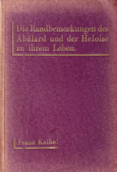 Kaibel, Franz: Abälard (1079 - 1142) und Heloise. Die Randbemerkungen des Abälard und der Heloise zu ihrem Leben. Eine Novelle. (= Die Novellen - Reihe, Nr. 1)