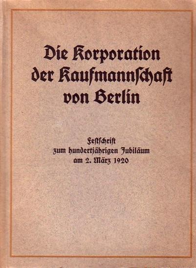 Kaufmannswesen - Die Korporation der Kaufmannschaft von Berlin : Festschrift zum hundertjährigen Jubiläum am 2. März 1920.
