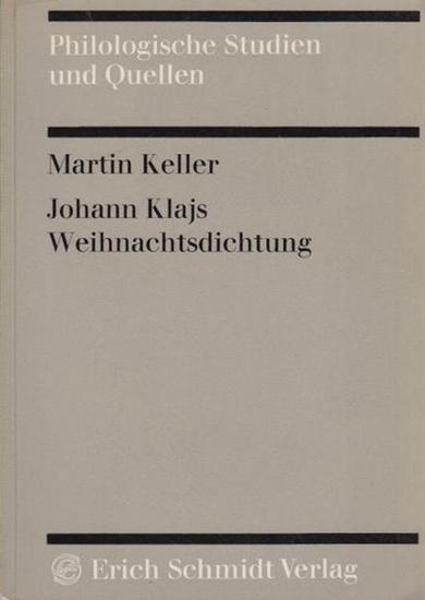 """Klaj, Johann. - Keller, Martin: Johann Klajs Weihnachtsdichtung. Das """"Freudengedichte"""" von 1650 mit einer Einführung seinen Quellen gegenübergesetzt und kommentiert von Martin Keller."""