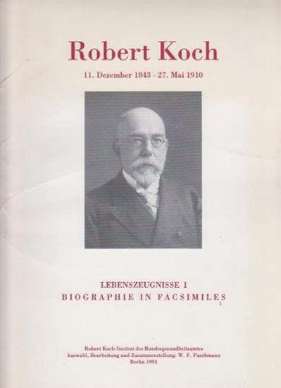 Koch, Robert. - Paschmann, W.F.: Robert Koch 11. Dezember 1843 - 27. Mai 1910 : Lebenszeugnisse I: Biographie in Facsimiles.