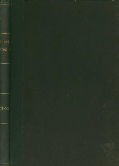 Kunstchronik. - Lützow, Carl von und Pabst, Arthur (Hrsg.): Kunstchronik : Wochenschrift für Kunst und Kunstgewerbe. Ankündigungsblatt des Verbandes der deutschen Kunstgewerbevereine. III. Jahrgang, 1891 / 1892, Nrn. 1-33.