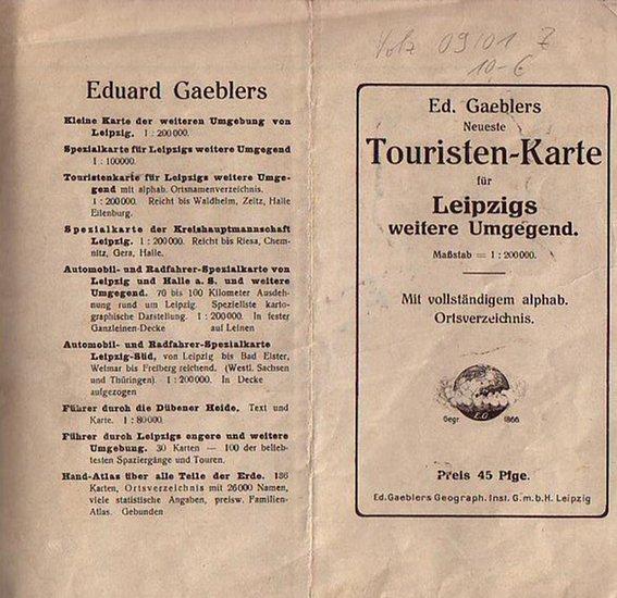 Leipzig. - Stadtplan: Ed. Gaeblers Neueste Touristen - Karte für Leipzigs weitere Umgegend. Maßstab 1: 200 000. Mit alphabetischem Ortsverzeichnis auf der Rückseite.