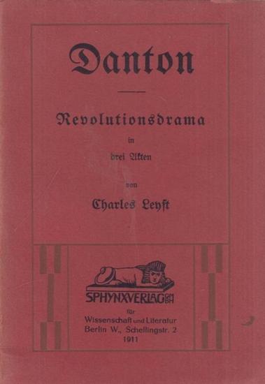 Leyst, Charles: Danton. Revolutionsdrama in drei Akten und 2 Studientexte des Autors.