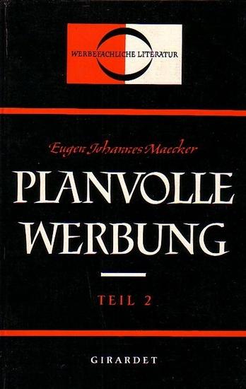 Maecker, Eugen Johannes Planvolle Werbung. Ein Handbuch für die Werbepraxis. UND Teil 2: Planvolle Werbung.
