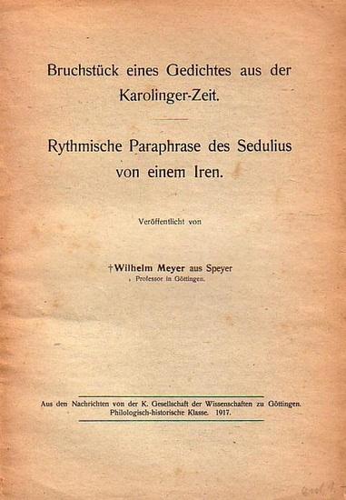 Meyer, Wilhelm Bruchstück eines Gedichtes aus der Karolinger-Zeit. - Rhythmische Paraphrase des Sedulius von einem Iren. In einem Band.