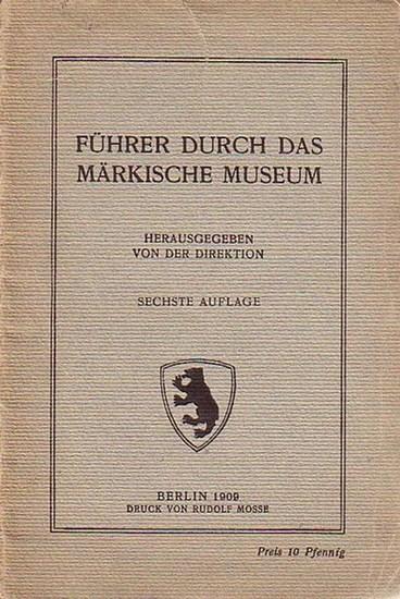 Märkisches Museum Berlin: (Berlin) Führer durch das Märkische Museum. Herausgegeben von der Direktion.