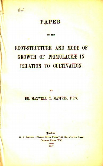 Masters, Maxwell T. Paper on the Root-structure and mode of growth of Primulaceae in relation to cultivation.
