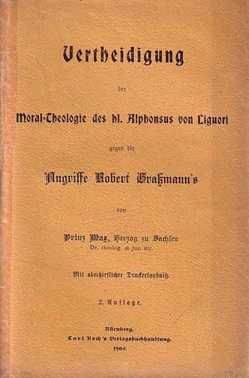 Max, Prinz, Herzog zu Sachsen: Vertheidigung der Moral-Theologie des hl. Alphonsus von Liguori gegen die Angriffe Robert Graßmann's. 2.Aufl.